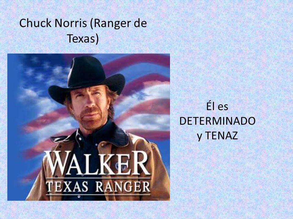 Chuck Norris (Ranger de Texas) Él es DETERMINADO y TENAZ