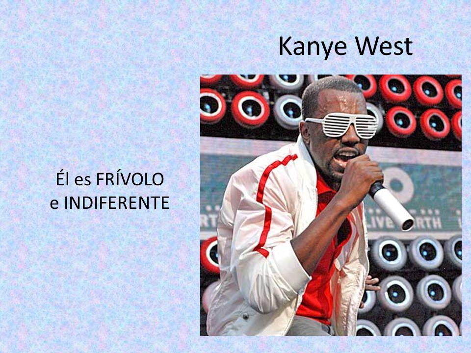 Kanye West Él es FRÍVOLO e INDIFERENTE