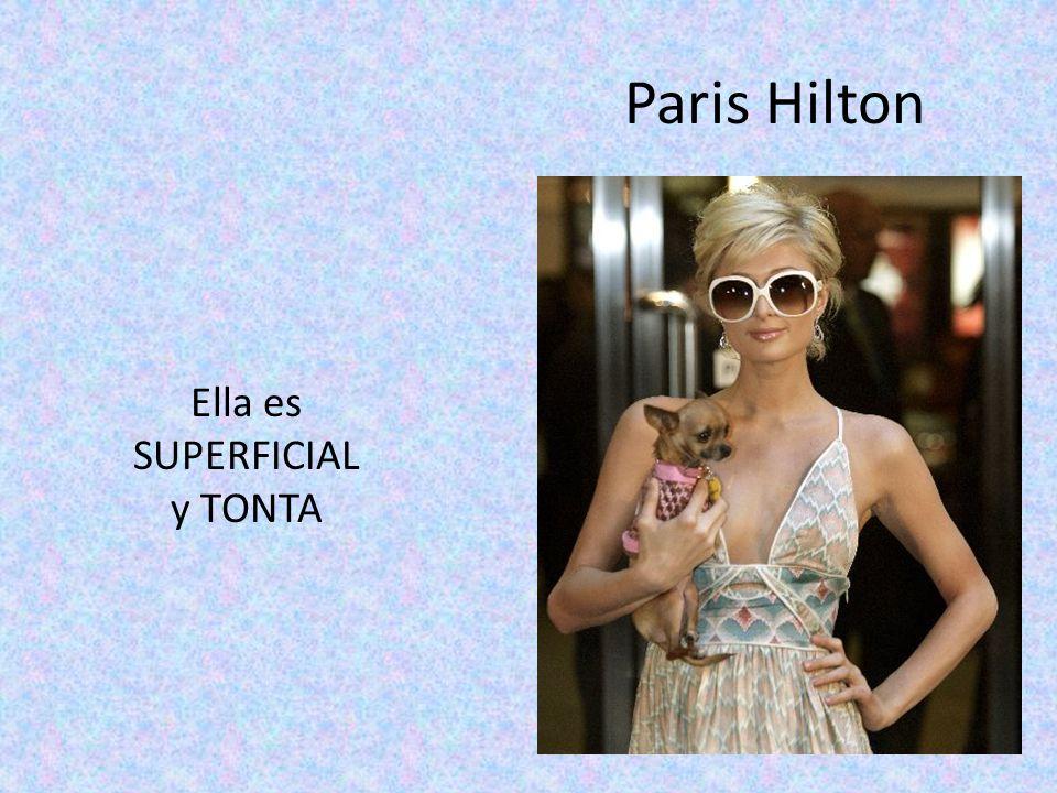 Paris Hilton Ella es SUPERFICIAL y TONTA