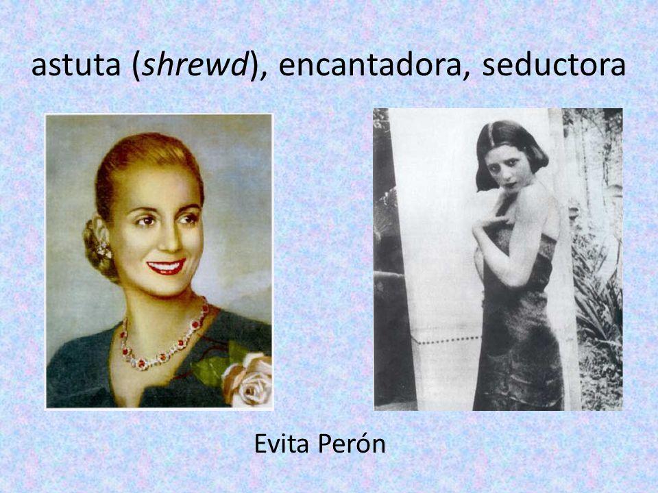 astuta (shrewd), encantadora, seductora Evita Perón