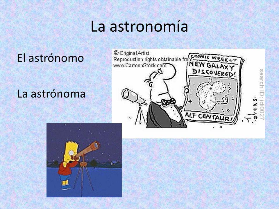 La astronomía El astrónomo La astrónoma