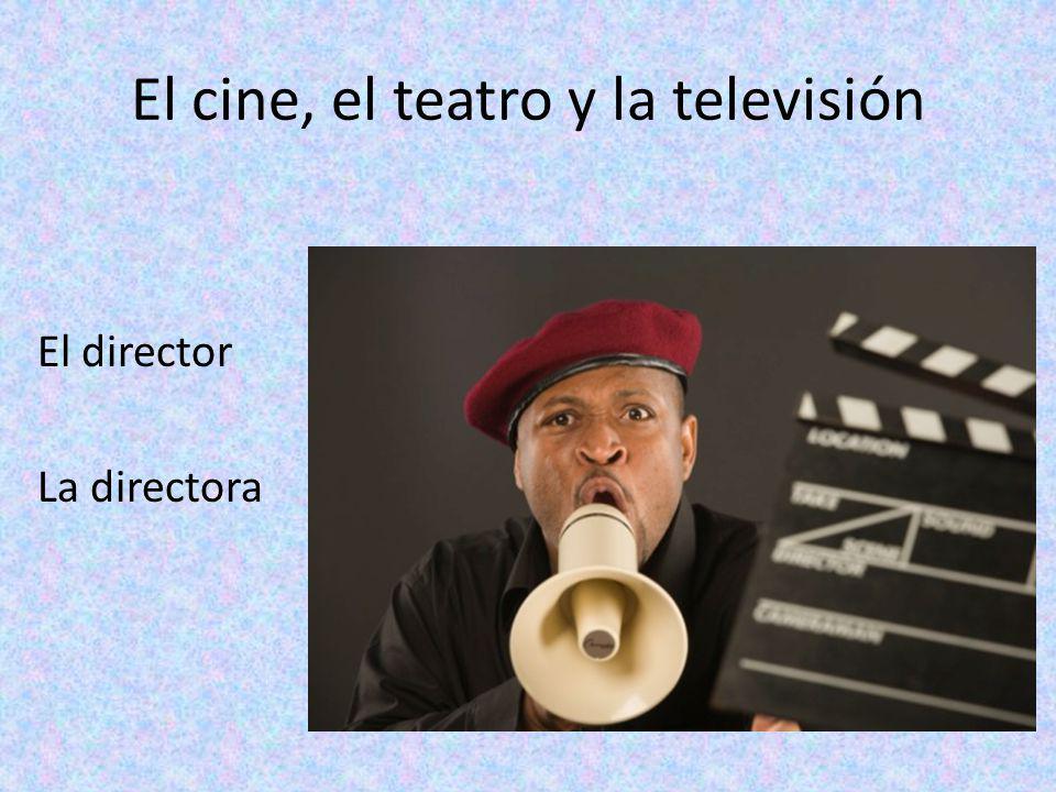El cine, el teatro y la televisión El director La directora
