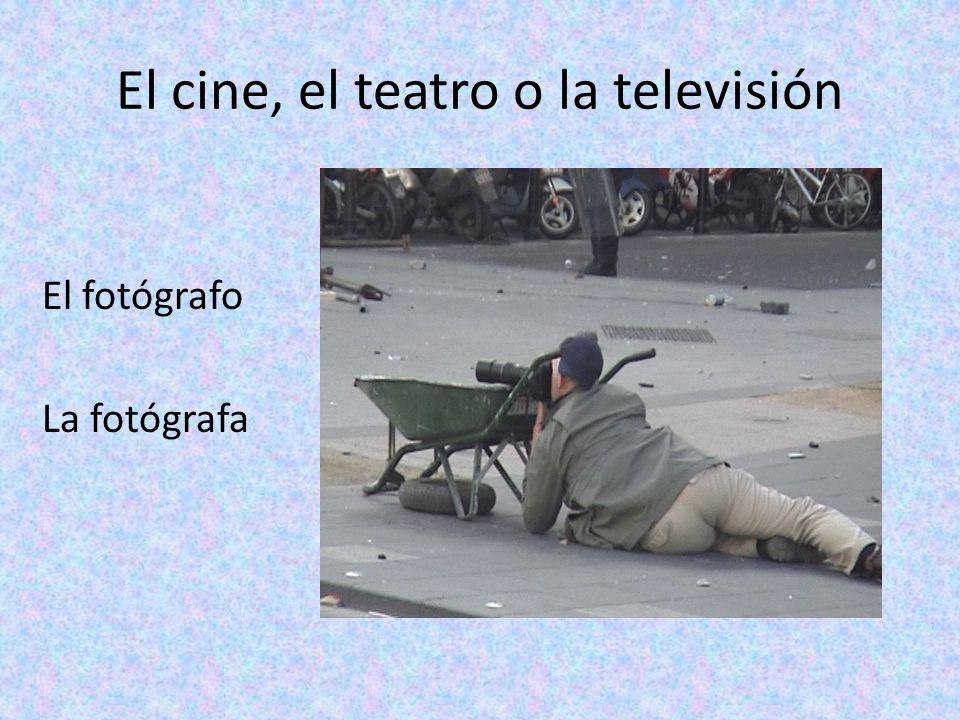El cine, el teatro o la televisión El fotógrafo La fotógrafa