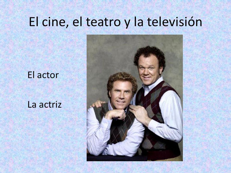 El cine, el teatro y la televisión El actor La actriz