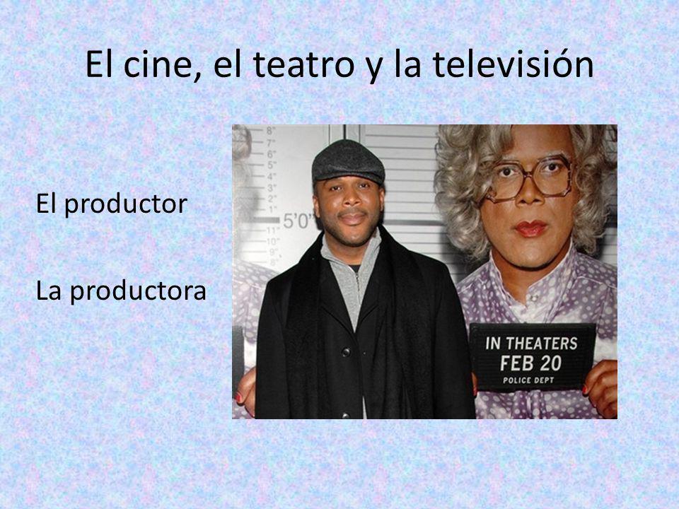 El cine, el teatro y la televisión El productor La productora