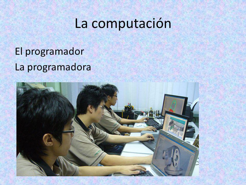 La computación El programador La programadora