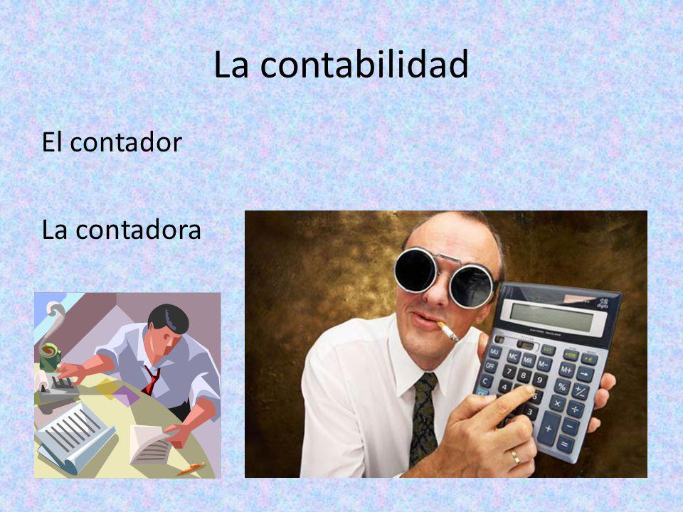 La contabilidad El contador La contadora