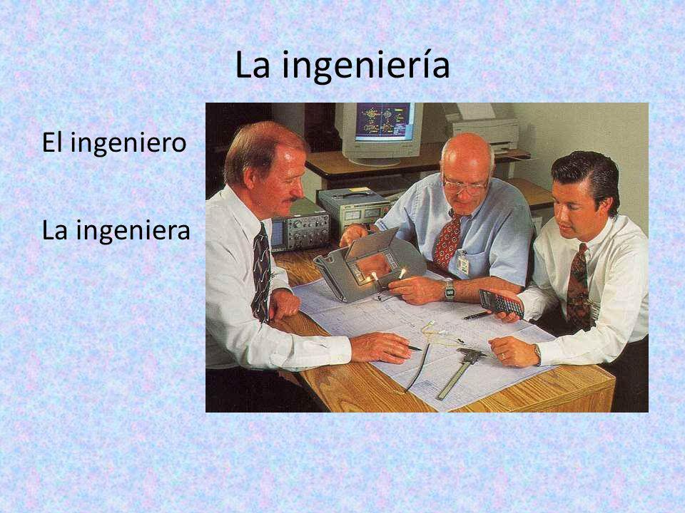 La ingeniería El ingeniero La ingeniera