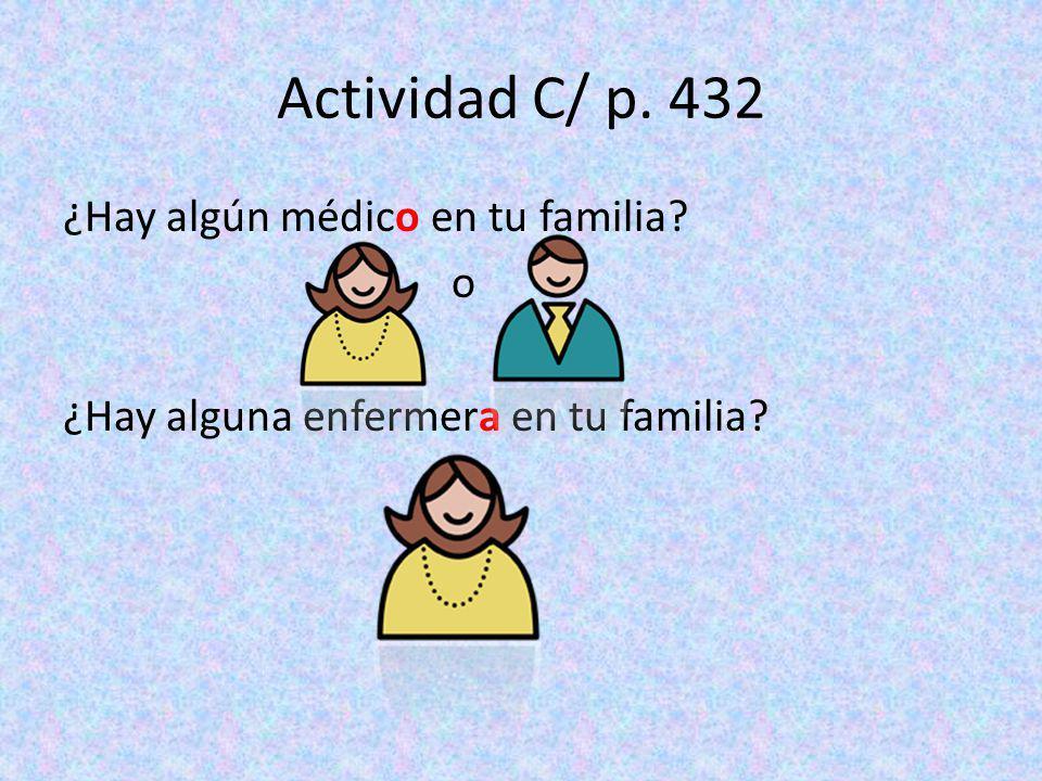 Actividad C/ p. 432 ¿Hay algún médico en tu familia? o ¿Hay alguna enfermera en tu familia?