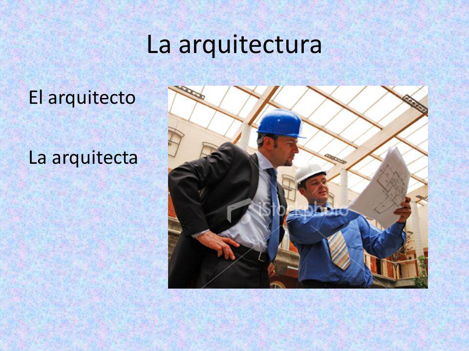 La arquitectura El arquitecto La arquitecta