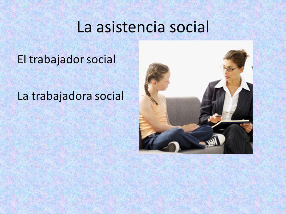 La asistencia social El trabajador social La trabajadora social