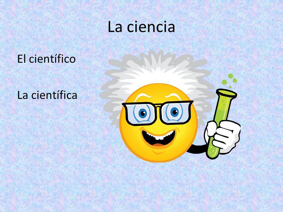 La ciencia El científico La científica