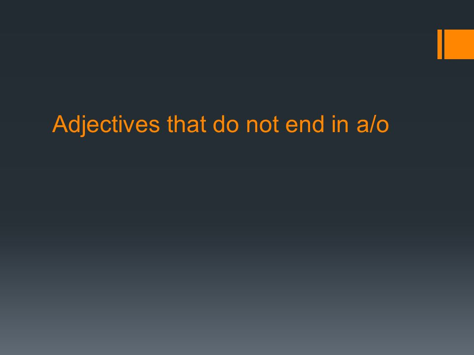 Adjectives that do not end in a/o
