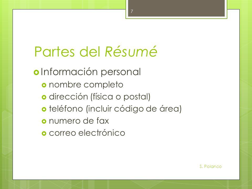 Partes del Résumé Información personal nombre completo dirección (física o postal) teléfono (incluir código de área) numero de fax correo electrónico S.