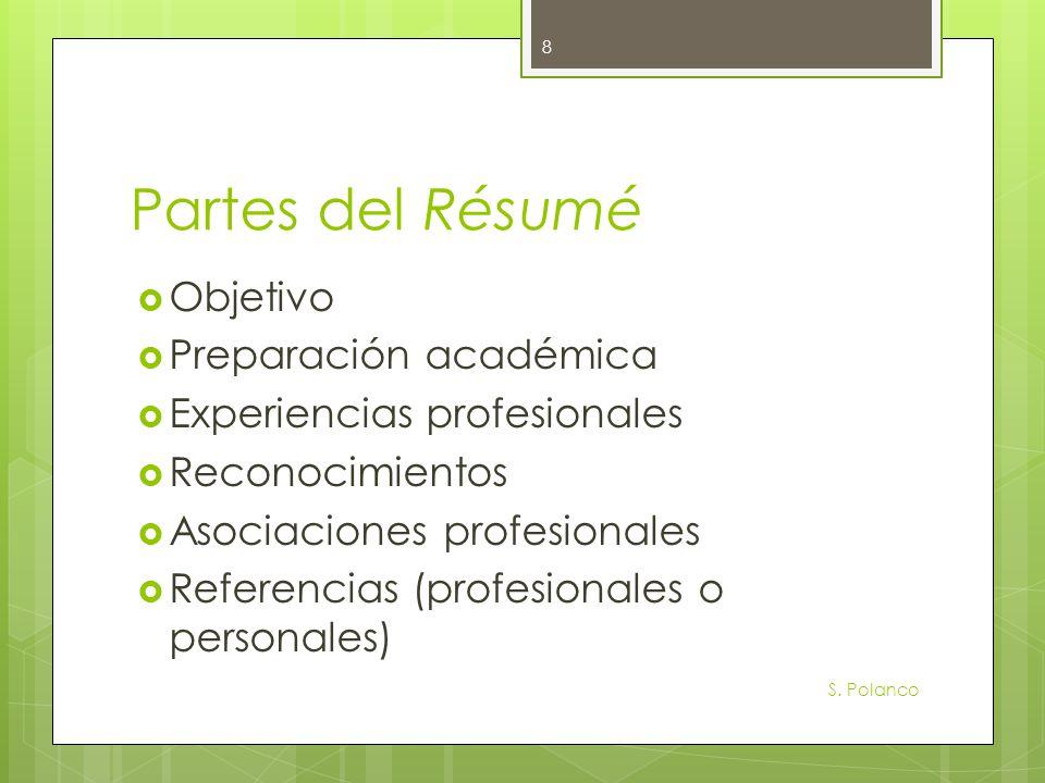 Partes del Résumé Objetivo Preparación académica Experiencias profesionales Reconocimientos Asociaciones profesionales Referencias (profesionales o pe