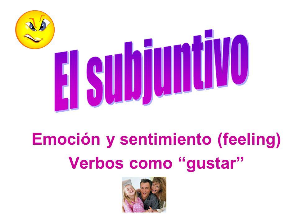 Emoción y sentimiento (feeling) Verbos como gustar