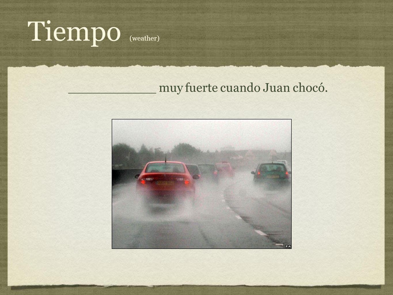 Tiempo (weather) ___________ muy fuerte cuando Juan chocó.