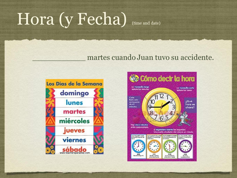 Hora (y Fecha) (time and date) ___________ martes cuando Juan tuvo su accidente.