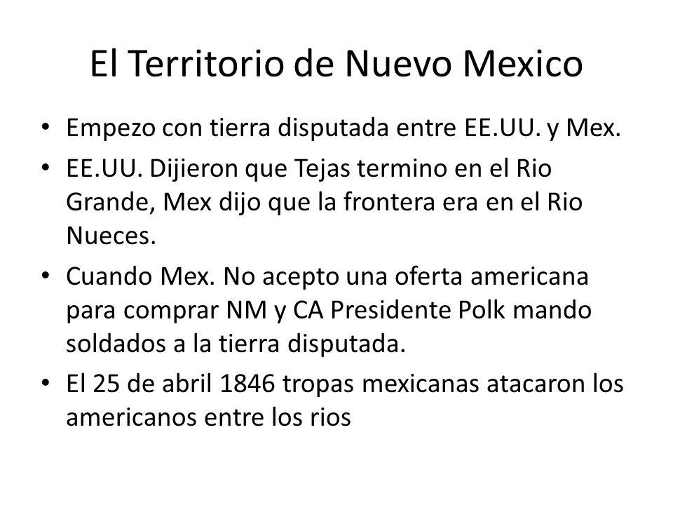 El Territorio de Nuevo Mexico Empezo con tierra disputada entre EE.UU. y Mex. EE.UU. Dijieron que Tejas termino en el Rio Grande, Mex dijo que la fron