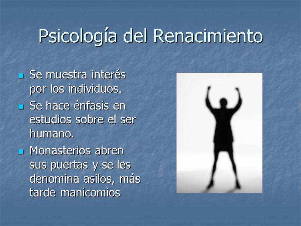 Psicología del Renacimiento Se muestra interés por los individuos.