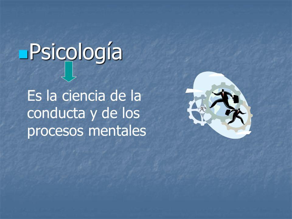 Psicología Psicología Es la ciencia de la conducta y de los procesos mentales