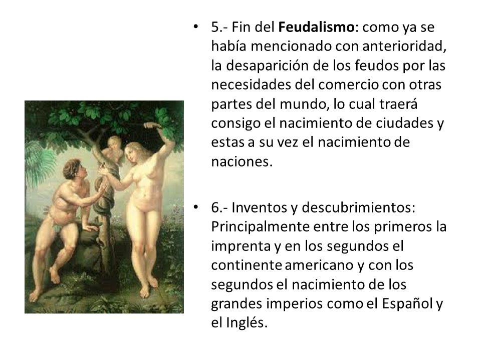 5.- Fin del Feudalismo: como ya se había mencionado con anterioridad, la desaparición de los feudos por las necesidades del comercio con otras partes