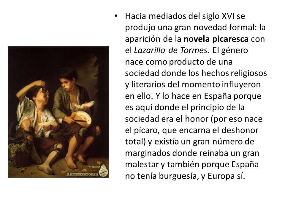 Hacia mediados del siglo XVI se produjo una gran novedad formal: la aparición de la novela picaresca con el Lazarillo de Tormes. El género nace como p