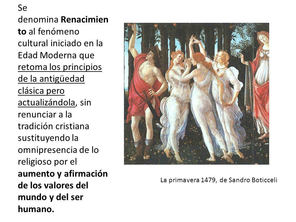 Se denomina Renacimien to al fenómeno cultural iniciado en la Edad Moderna que retoma los principios de la antigüedad clásica pero actualizándola, sin