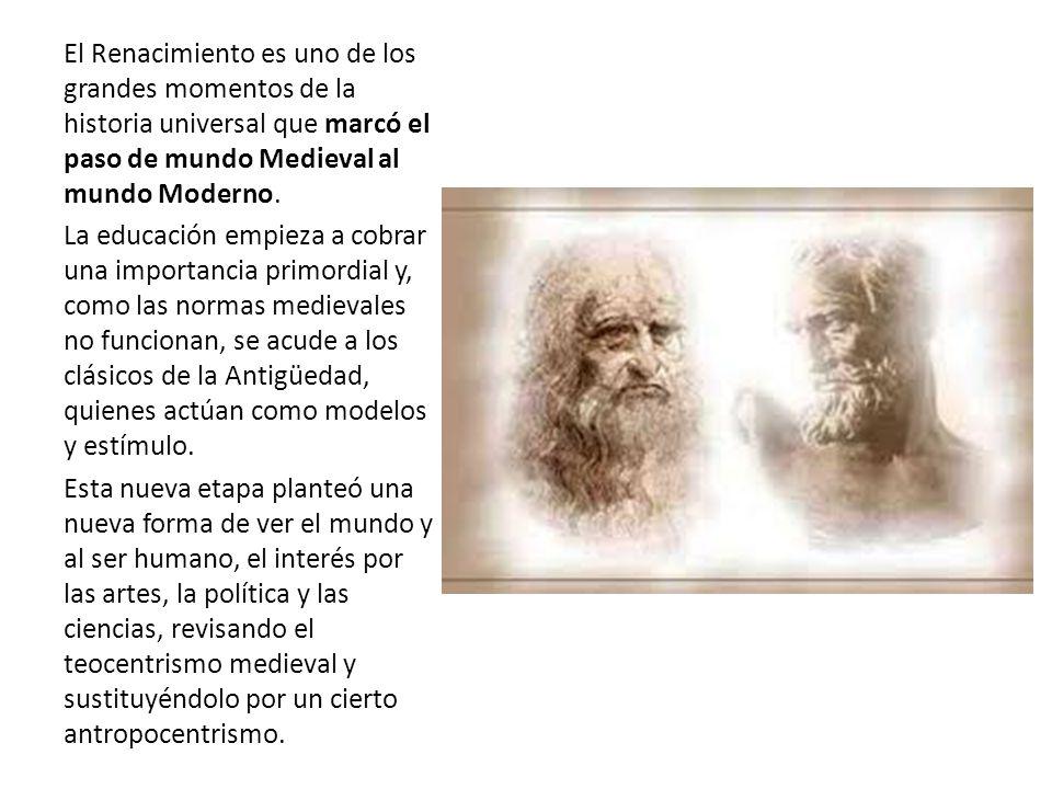 El Renacimiento es uno de los grandes momentos de la historia universal que marcó el paso de mundo Medieval al mundo Moderno.