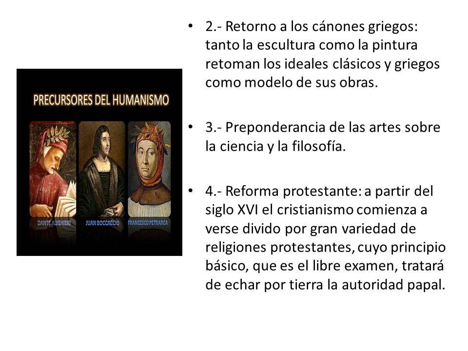 2.- Retorno a los cánones griegos: tanto la escultura como la pintura retoman los ideales clásicos y griegos como modelo de sus obras. 3.- Preponderan