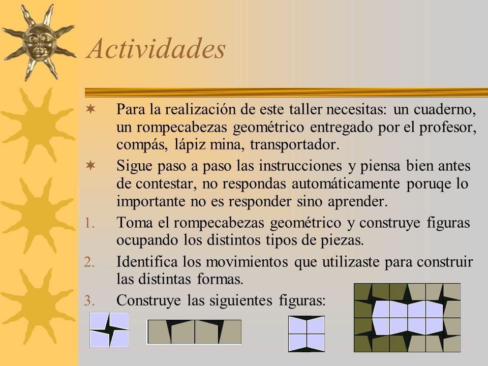 Actividades Para la realización de este taller necesitas: un cuaderno, un rompecabezas geométrico entregado por el profesor, compás, lápiz mina, trans