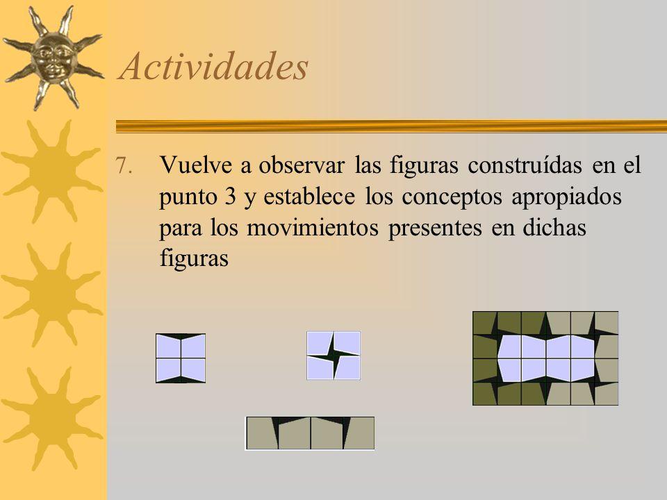 Actividades 7. Vuelve a observar las figuras construídas en el punto 3 y establece los conceptos apropiados para los movimientos presentes en dichas f