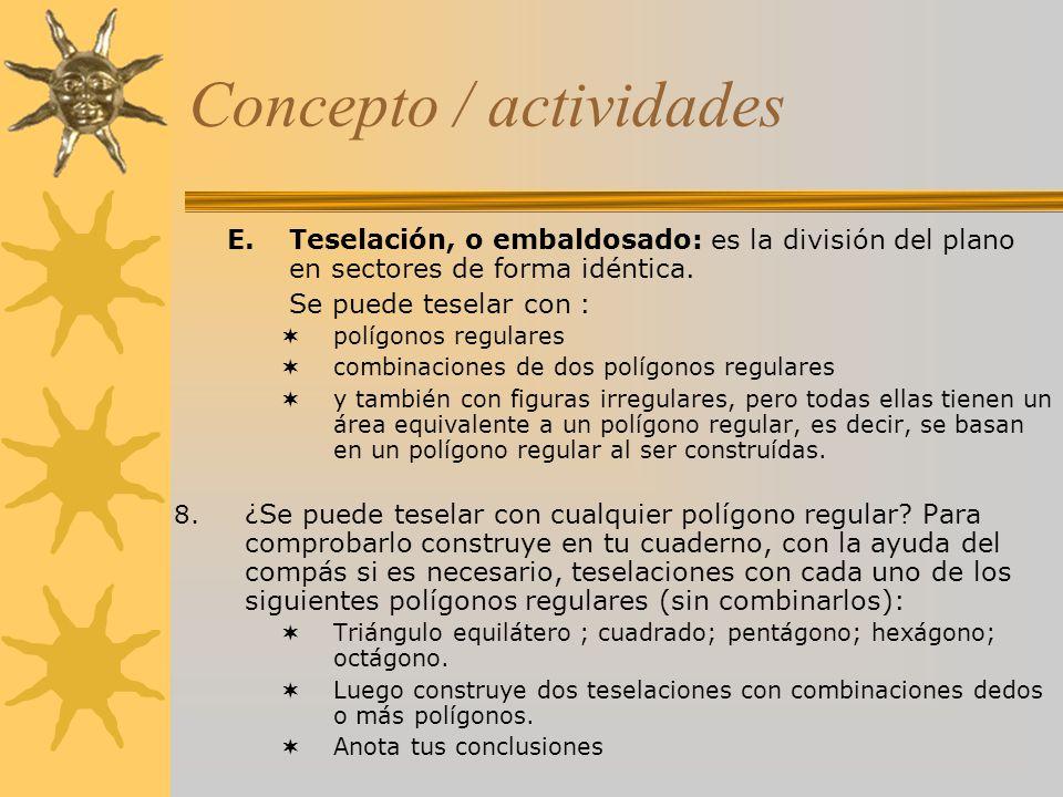 Concepto / actividades E.Teselación, o embaldosado: es la división del plano en sectores de forma idéntica. Se puede teselar con : polígonos regulares