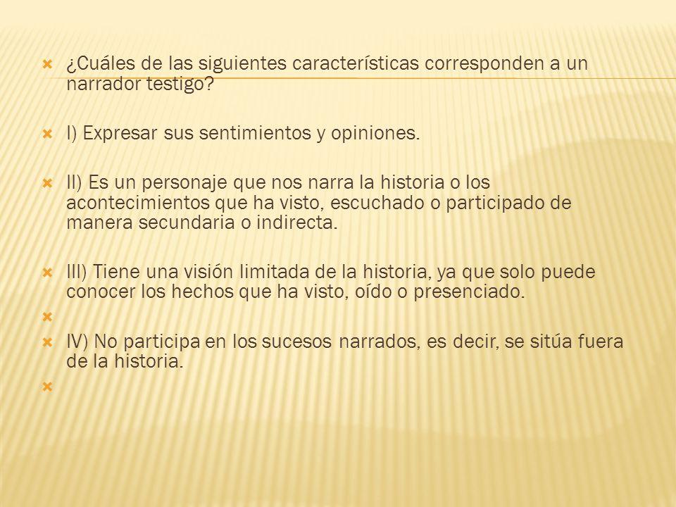 ¿Cuáles de las siguientes características corresponden a un narrador testigo.