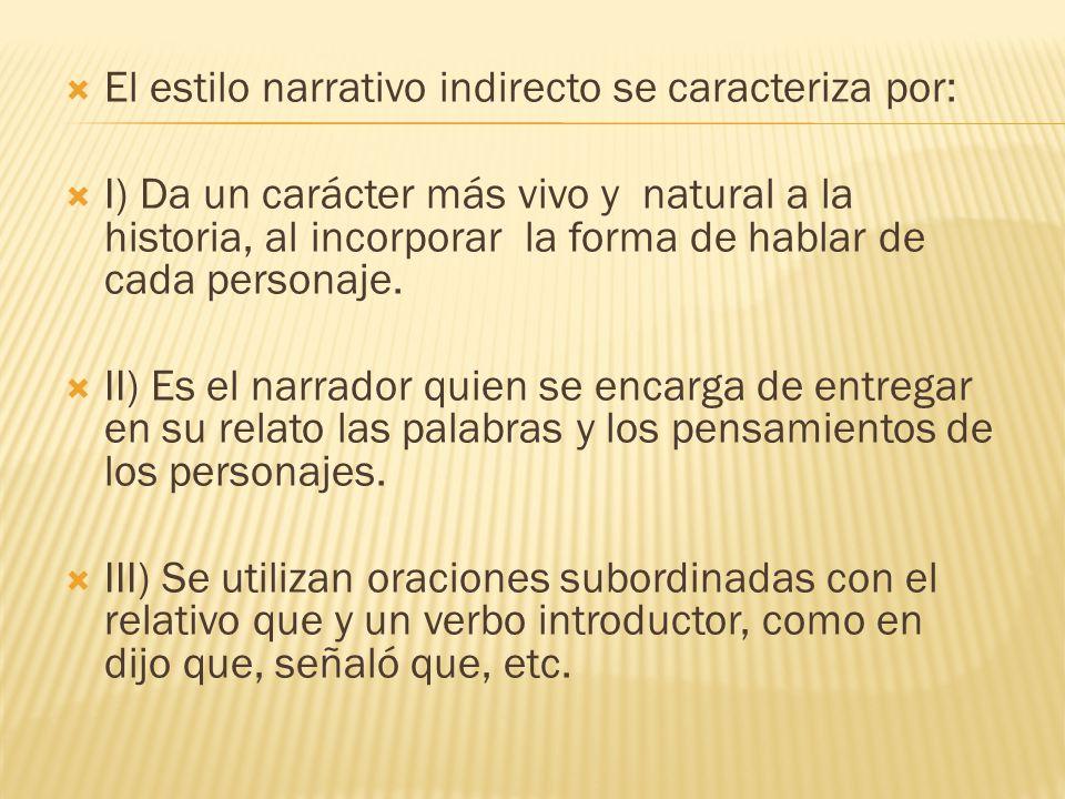 El estilo narrativo indirecto se caracteriza por: I) Da un carácter más vivo y natural a la historia, al incorporar la forma de hablar de cada persona