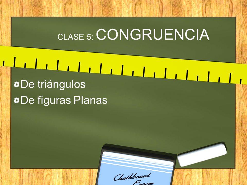 CLASE 5: CONGRUENCIA De triángulos De figuras Planas