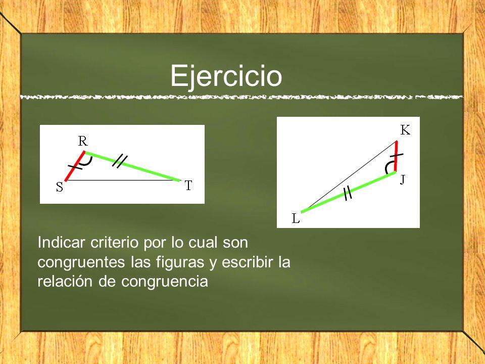 Ejercicio Indicar criterio por lo cual son congruentes las figuras y escribir la relación de congruencia