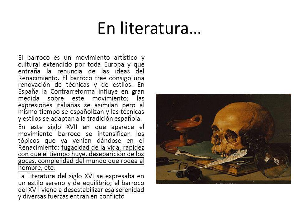 En literatura… El barroco es un movimiento artístico y cultural extendido por toda Europa y que entraña la renuncia de las ideas del Renacimiento. El