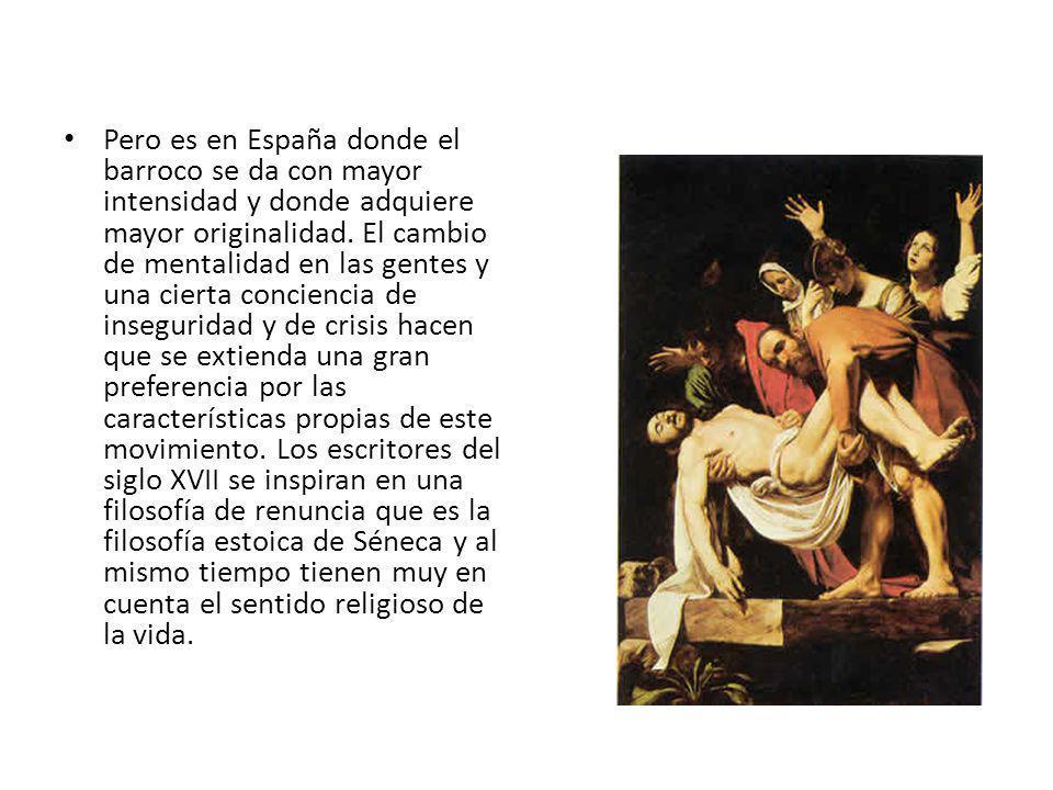 Pero es en España donde el barroco se da con mayor intensidad y donde adquiere mayor originalidad. El cambio de mentalidad en las gentes y una cierta