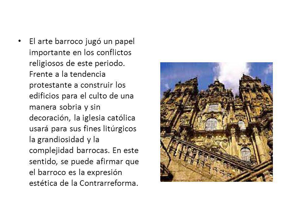 El arte barroco jugó un papel importante en los conflictos religiosos de este periodo. Frente a la tendencia protestante a construir los edificios par