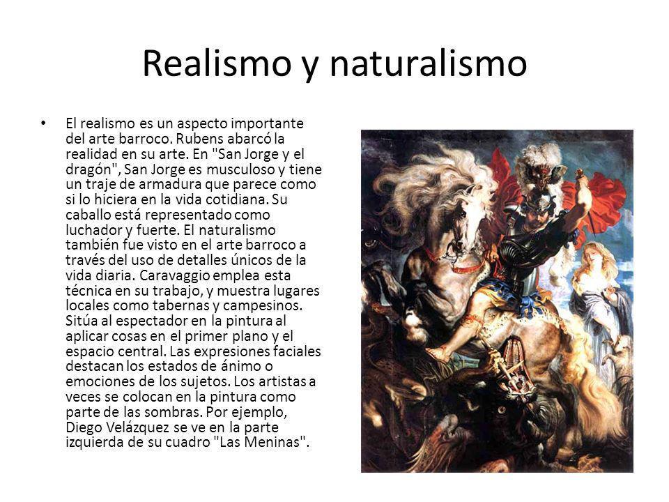 Realismo y naturalismo El realismo es un aspecto importante del arte barroco. Rubens abarcó la realidad en su arte. En