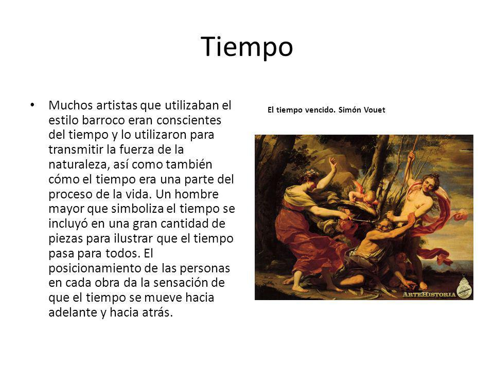 Tiempo Muchos artistas que utilizaban el estilo barroco eran conscientes del tiempo y lo utilizaron para transmitir la fuerza de la naturaleza, así co