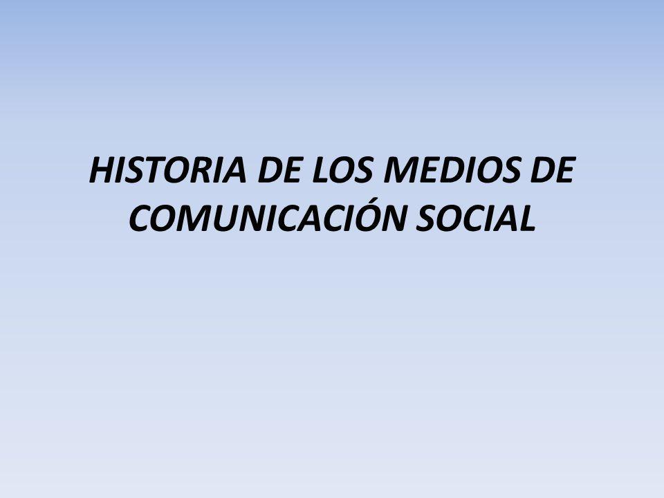 HISTORIA DE LOS MEDIOS DE COMUNICACIÓN SOCIAL