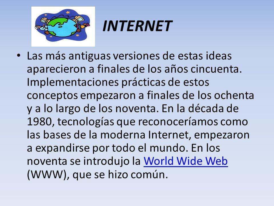 INTERNET Las más antiguas versiones de estas ideas aparecieron a finales de los años cincuenta.