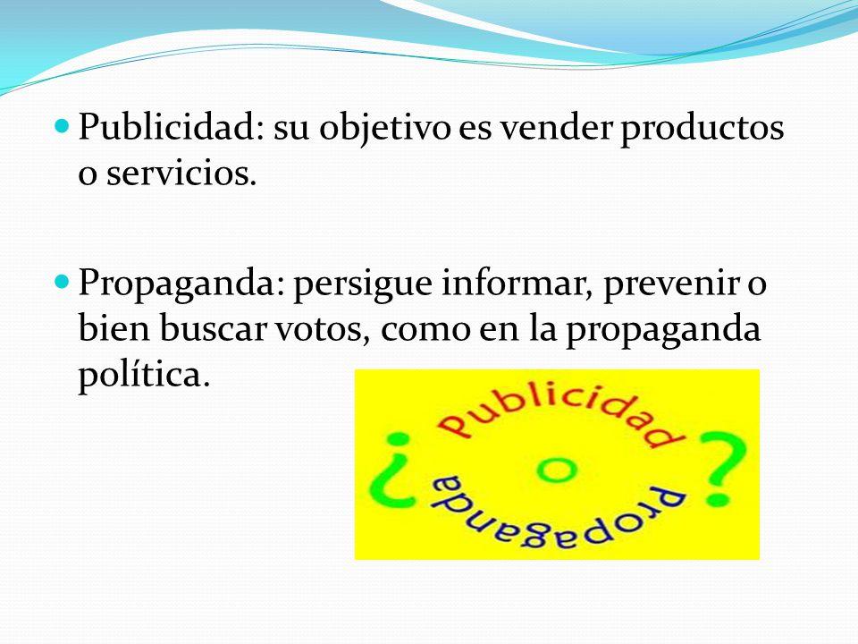 Publicidad: su objetivo es vender productos o servicios. Propaganda: persigue informar, prevenir o bien buscar votos, como en la propaganda política.