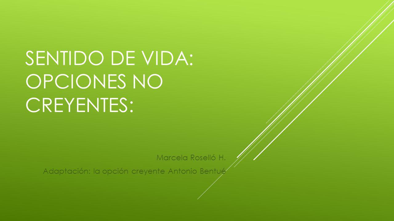 SENTIDO DE VIDA: OPCIONES NO CREYENTES: Marcela Roselló H.