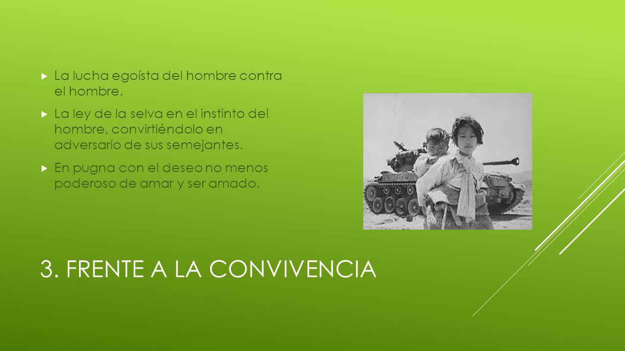 3.FRENTE A LA CONVIVENCIA La lucha egoísta del hombre contra el hombre.