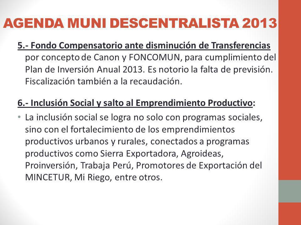 AGENDA MUNI DESCENTRALISTA 2013 5.- Fondo Compensatorio ante disminución de Transferencias por concepto de Canon y FONCOMUN, para cumplimiento del Plan de Inversión Anual 2013.