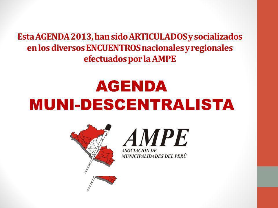 Esta AGENDA 2013, han sido ARTICULADOS y socializados en los diversos ENCUENTROS nacionales y regionales efectuados por la AMPE AGENDA MUNI-DESCENTRALISTA