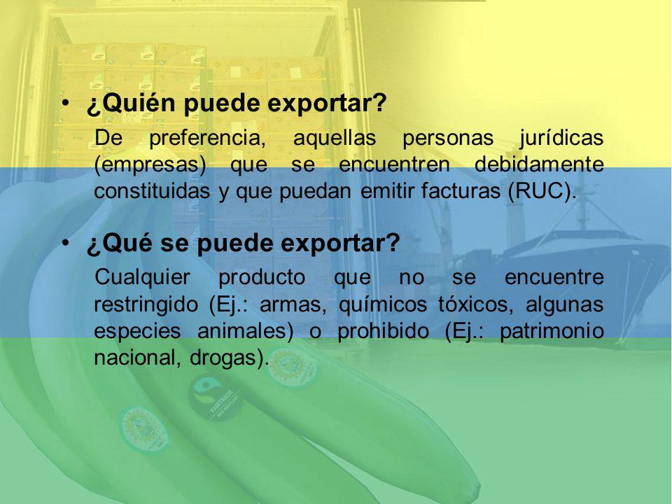 ¿Quién puede exportar? De preferencia, aquellas personas jurídicas (empresas) que se encuentren debidamente constituidas y que puedan emitir facturas